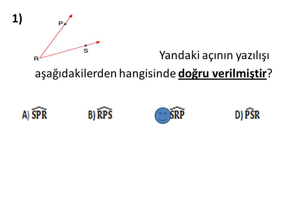 1) Yandaki açının yazılışı aşağıdakilerden hangisinde doğru verilmiştir