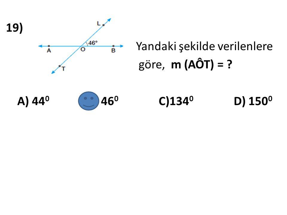 19) Yandaki şekilde verilenlere göre, m (AÔT) =