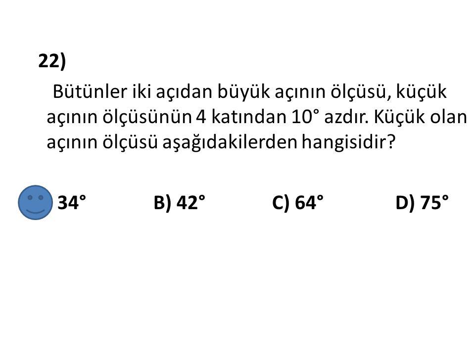 22) Bütünler iki açıdan büyük açının ölçüsü, küçük açının ölçüsünün 4 katından 10° azdır.