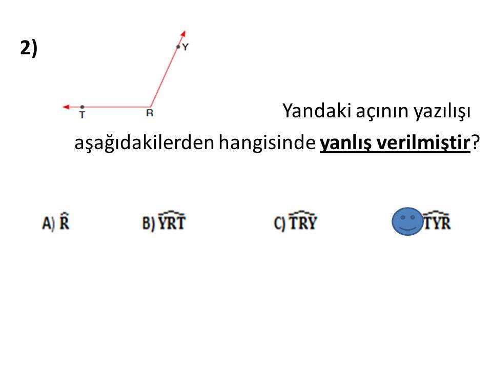 2) Yandaki açının yazılışı aşağıdakilerden hangisinde yanlış verilmiştir