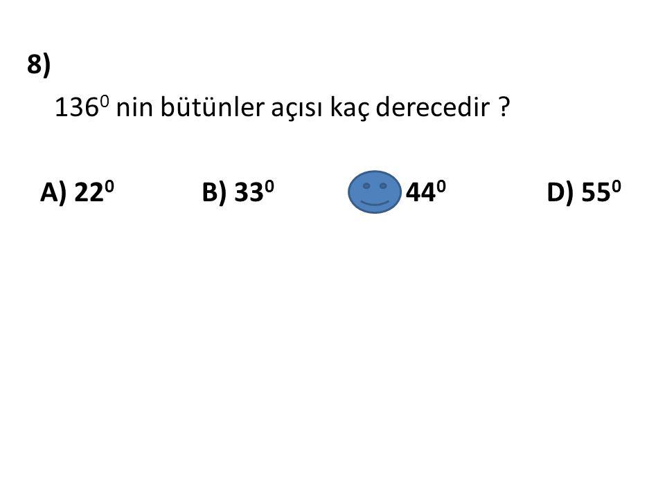 8) 1360 nin bütünler açısı kaç derecedir A) 220 B) 330 C) 440 D) 550