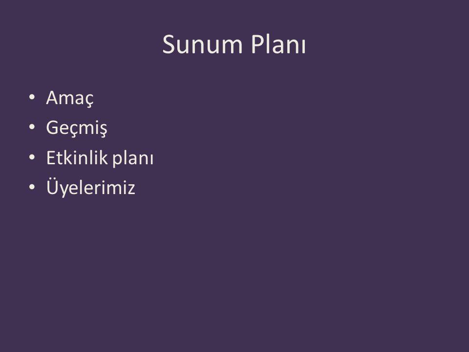 Sunum Planı Amaç Geçmiş Etkinlik planı Üyelerimiz