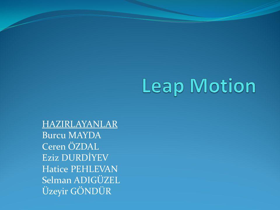 Leap Motion HAZIRLAYANLAR Burcu MAYDA Ceren ÖZDAL Eziz DURDİYEV