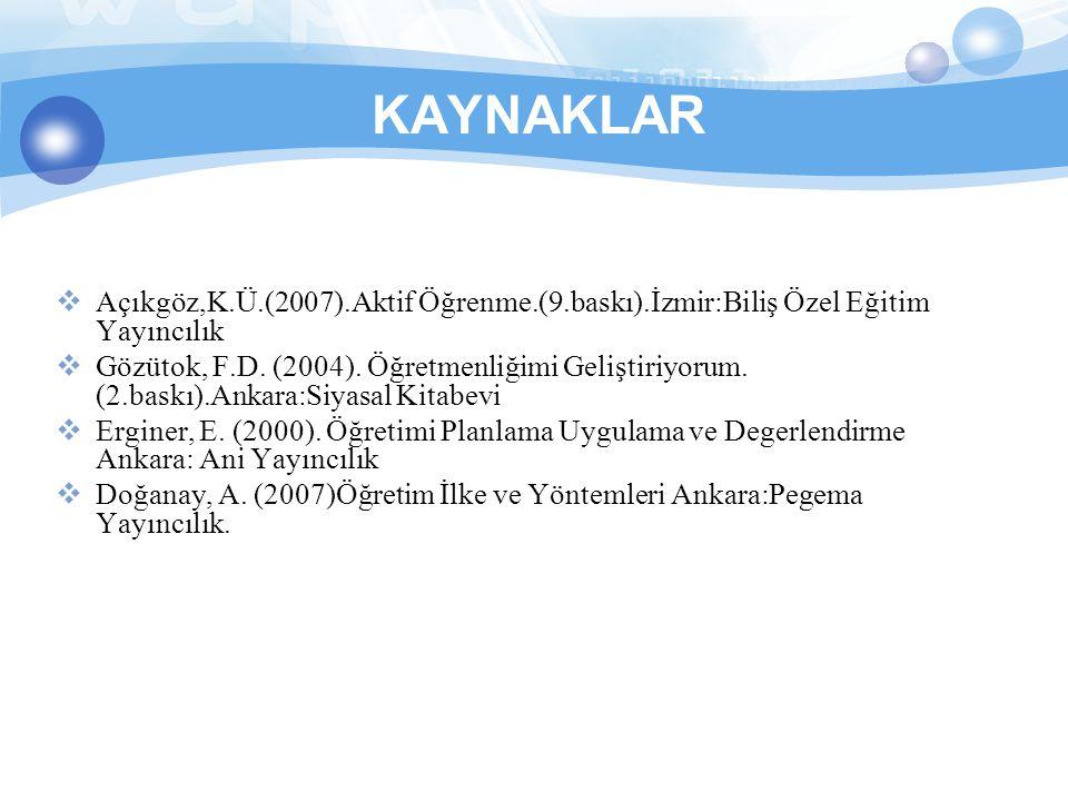 KAYNAKLAR Açıkgöz,K.Ü.(2007).Aktif Öğrenme.(9.baskı).İzmir:Biliş Özel Eğitim Yayıncılık.