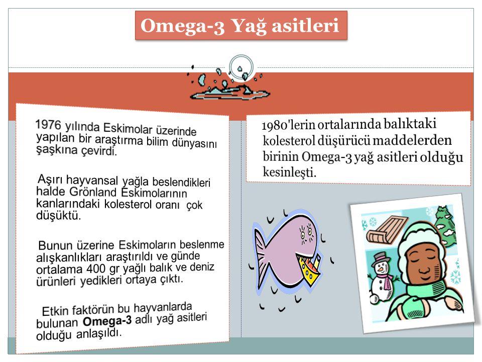 Omega-3 Yağ asitleri 1976 yılında Eskimolar üzerinde yapılan bir araştırma bilim dünyasını şaşkına çevirdi.