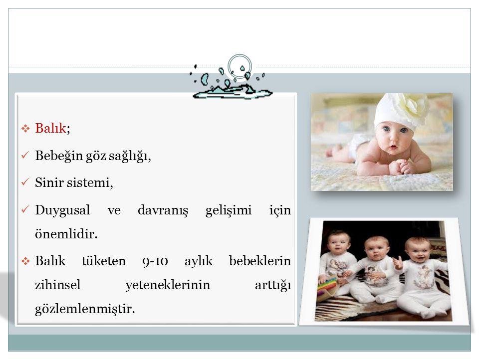 Balık; Bebeğin göz sağlığı, Sinir sistemi, Duygusal ve davranış gelişimi için önemlidir.