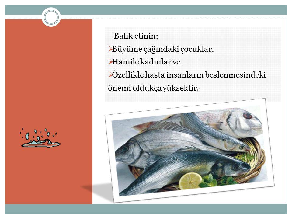 Balık etinin; Büyüme çağındaki çocuklar, Hamile kadınlar ve.