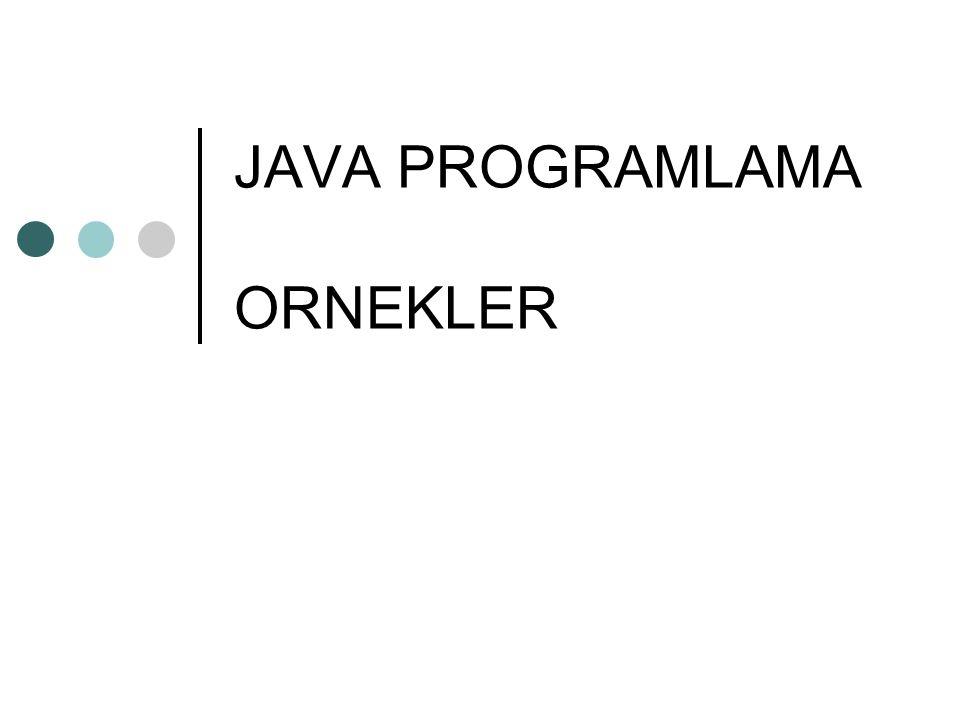 JAVA PROGRAMLAMA ORNEKLER