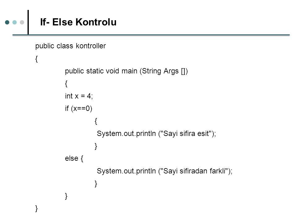 If- Else Kontrolu public class kontroller {