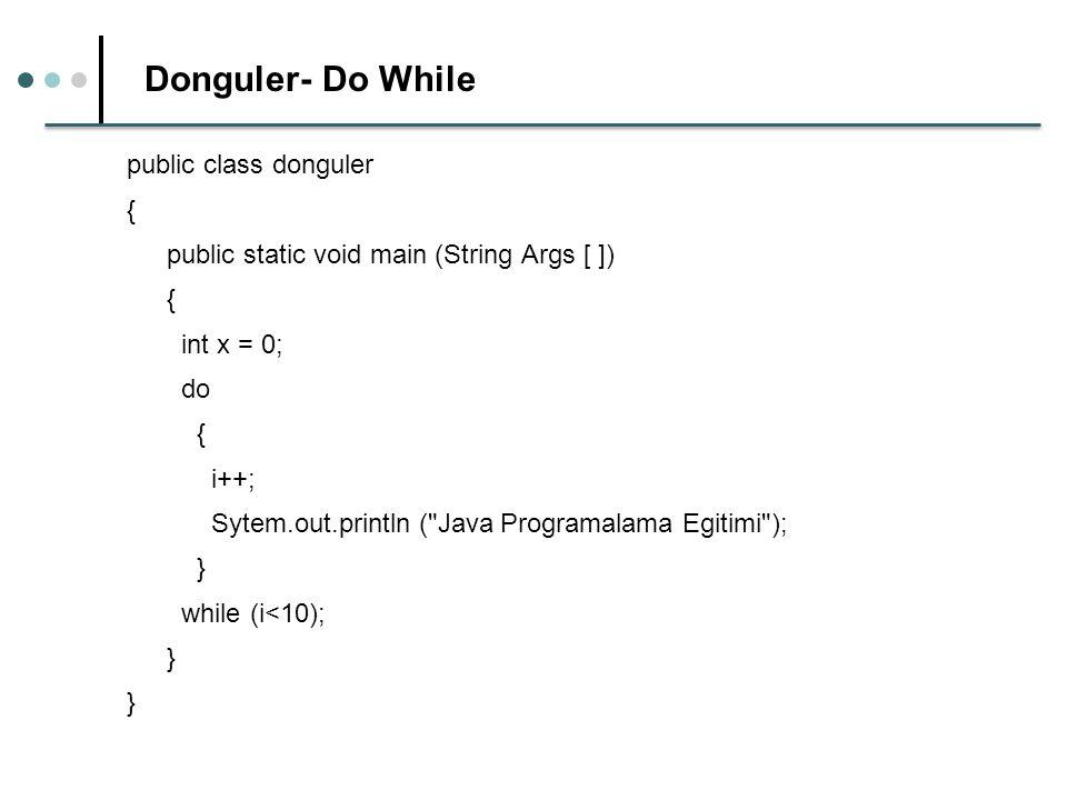 Donguler- Do While public class donguler {
