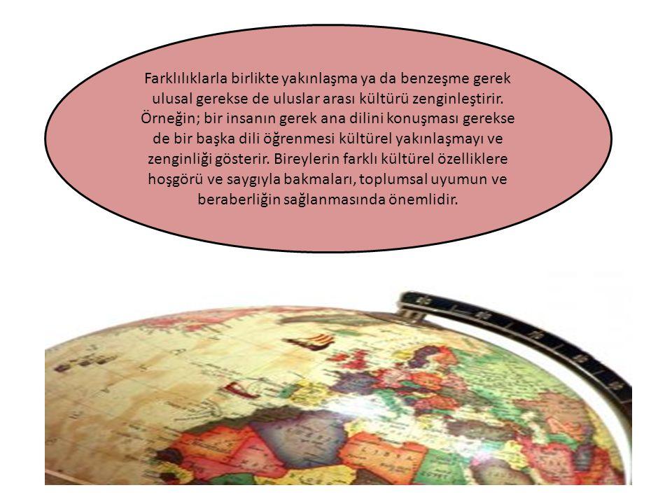 Farklılıklarla birlikte yakınlaşma ya da benzeşme gerek ulusal gerekse de uluslar arası kültürü zenginleştirir.