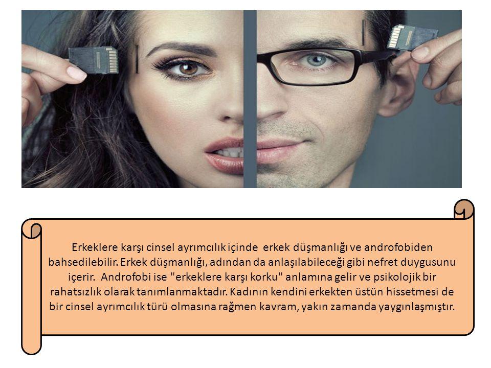 Erkeklere karşı cinsel ayrımcılık içinde erkek düşmanlığı ve androfobiden bahsedilebilir.