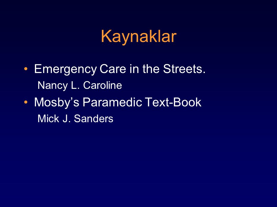 Kaynaklar Emergency Care in the Streets. Mosby's Paramedic Text-Book