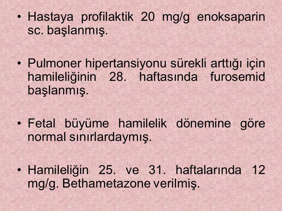 Hastaya profilaktik 20 mg/g enoksaparin sc. başlanmış.