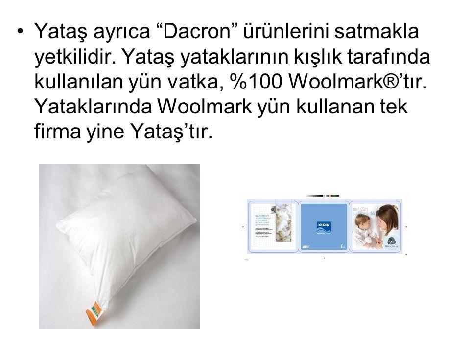 Yataş ayrıca Dacron ürünlerini satmakla yetkilidir