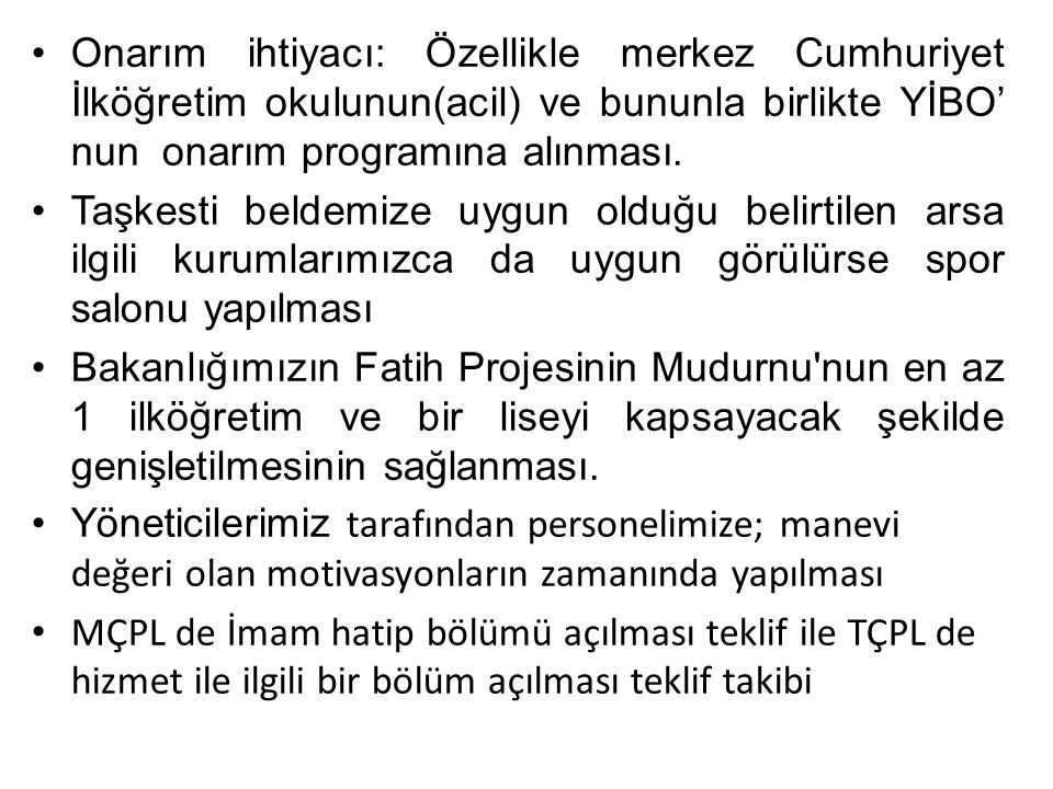 Onarım ihtiyacı: Özellikle merkez Cumhuriyet İlköğretim okulunun(acil) ve bununla birlikte YİBO' nun onarım programına alınması.