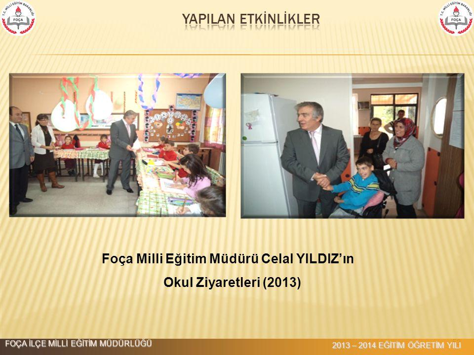 YAPILAN ETKİNLİKLER Foça Milli Eğitim Müdürü Celal YILDIZ'ın