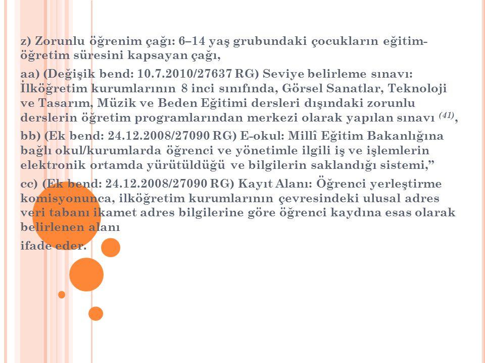 z) Zorunlu öğrenim çağı: 6–14 yaş grubundaki çocukların eğitim- öğretim süresini kapsayan çağı,