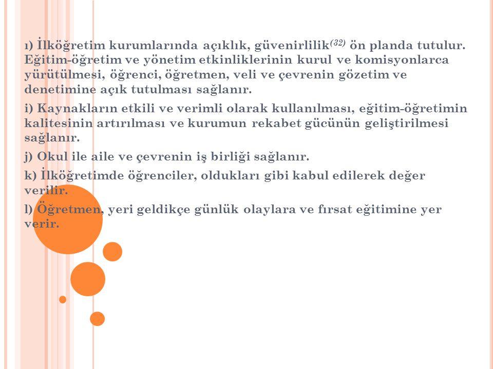 ı) İlköğretim kurumlarında açıklık, güvenirlilik(32) ön planda tutulur