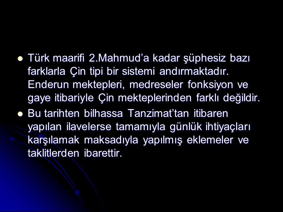 Türk maarifi 2.Mahmud'a kadar şüphesiz bazı farklarla Çin tipi bir sistemi andırmaktadır. Enderun mektepleri, medreseler fonksiyon ve gaye itibariyle Çin mekteplerinden farklı değildir.
