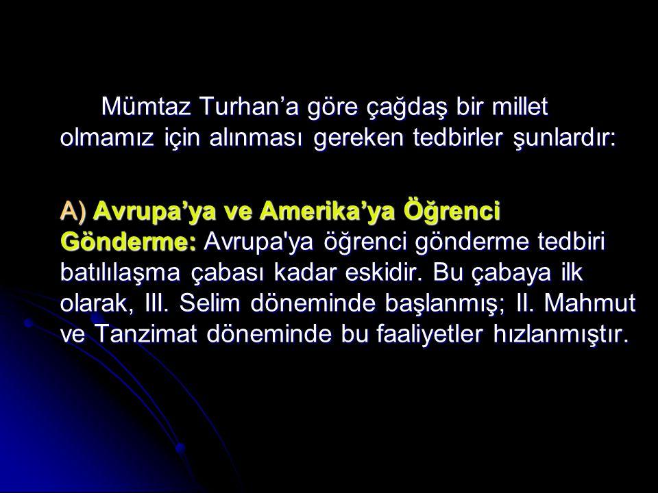 Mümtaz Turhan'a göre çağdaş bir millet olmamız için alınması gereken tedbirler şunlardır: