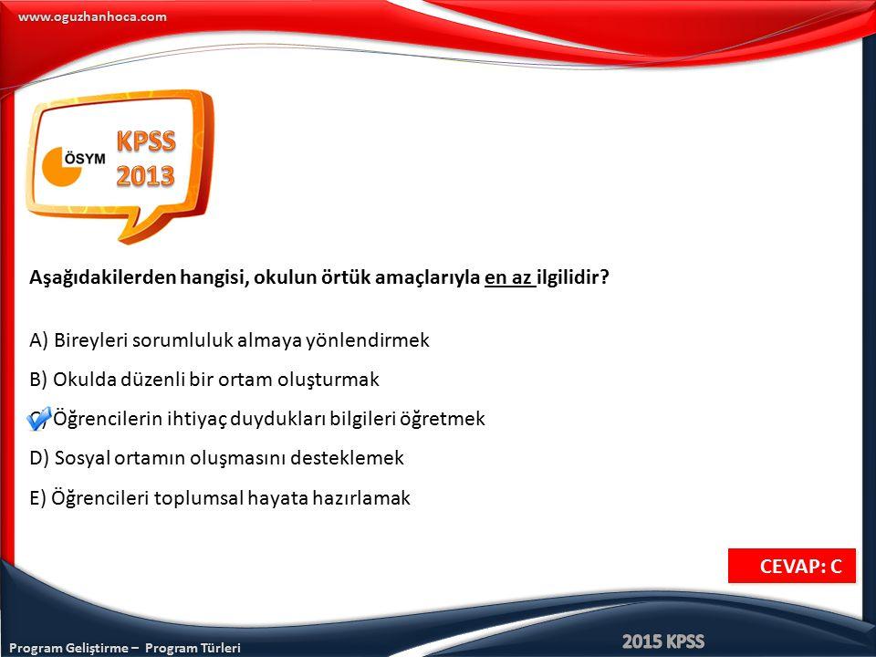 KPSS 2013. Aşağıdakilerden hangisi, okulun örtük amaçlarıyla en az ilgilidir A) Bireyleri sorumluluk almaya yönlendirmek.