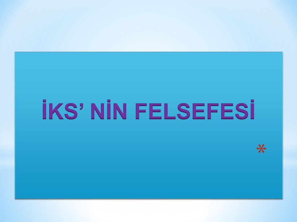 İKS' NİN FELSEFESİ