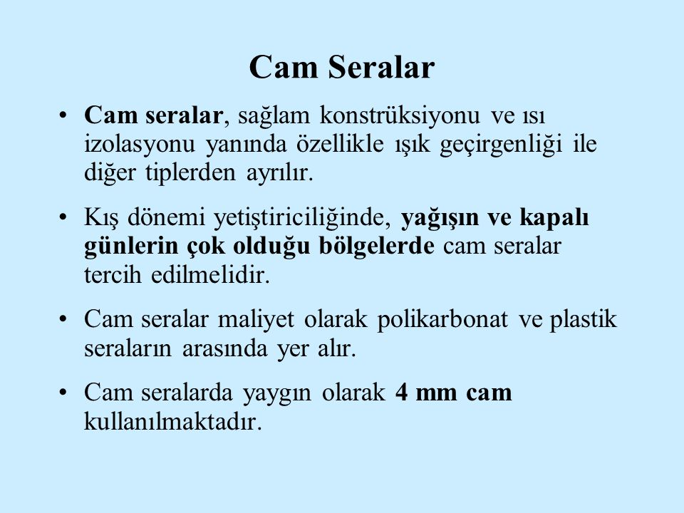 Cam Seralar Cam seralar, sağlam konstrüksiyonu ve ısı izolasyonu yanında özellikle ışık geçirgenliği ile diğer tiplerden ayrılır.