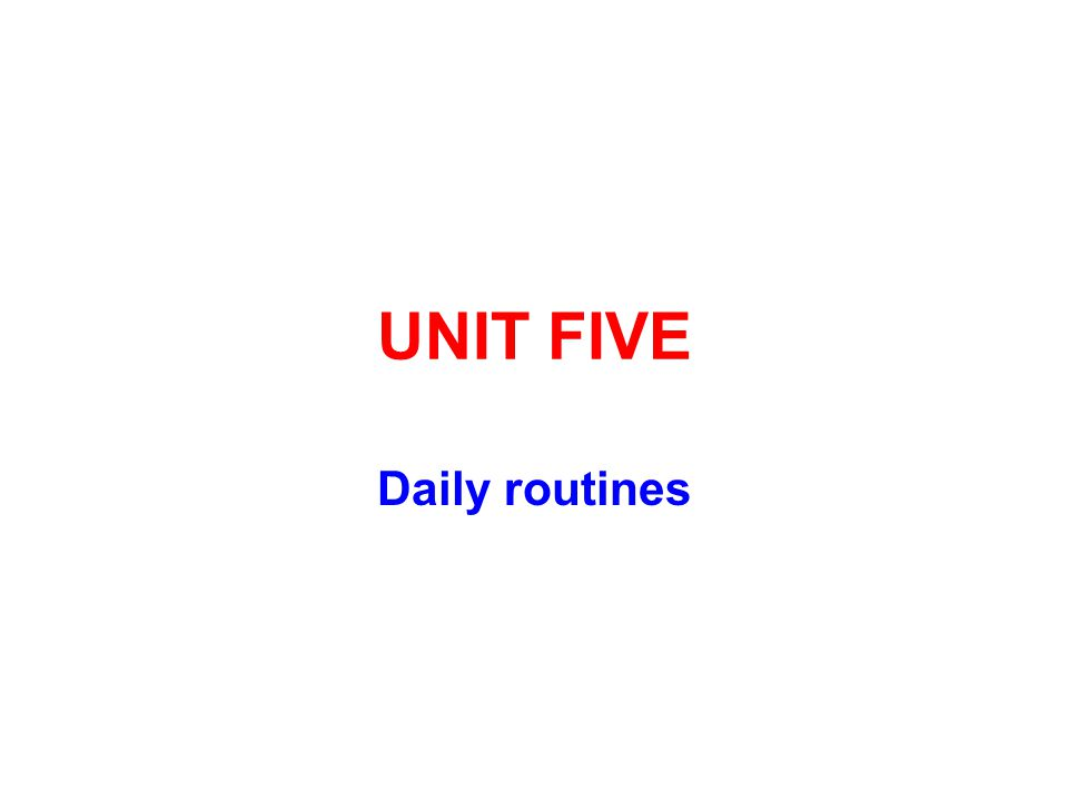 UNIT FIVE Daily routines