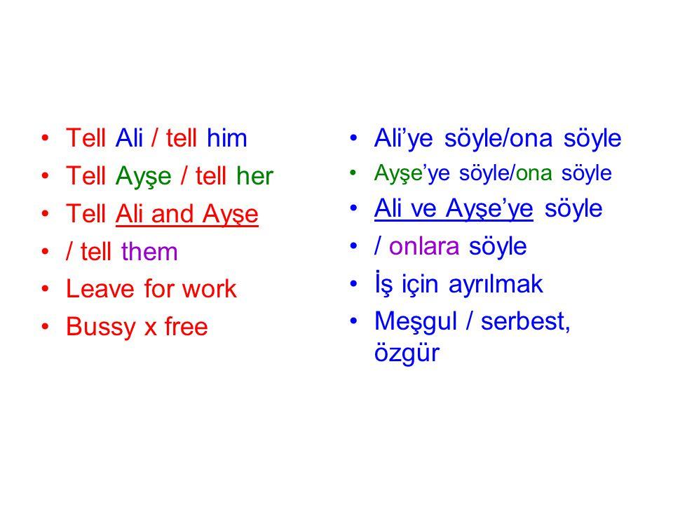 Ali'ye söyle/ona söyle Ali ve Ayşe'ye söyle / onlara söyle