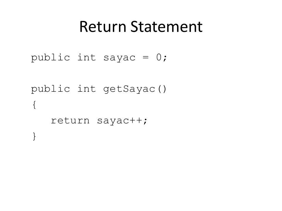 Return Statement public int sayac = 0; public int getSayac() {