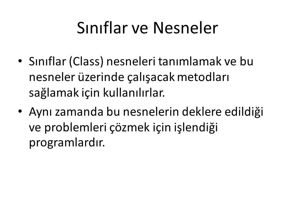 Sınıflar ve Nesneler Sınıflar (Class) nesneleri tanımlamak ve bu nesneler üzerinde çalışacak metodları sağlamak için kullanılırlar.