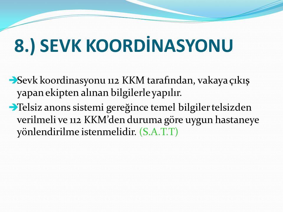 8.) SEVK KOORDİNASYONU Sevk koordinasyonu 112 KKM tarafından, vakaya çıkış yapan ekipten alınan bilgilerle yapılır.