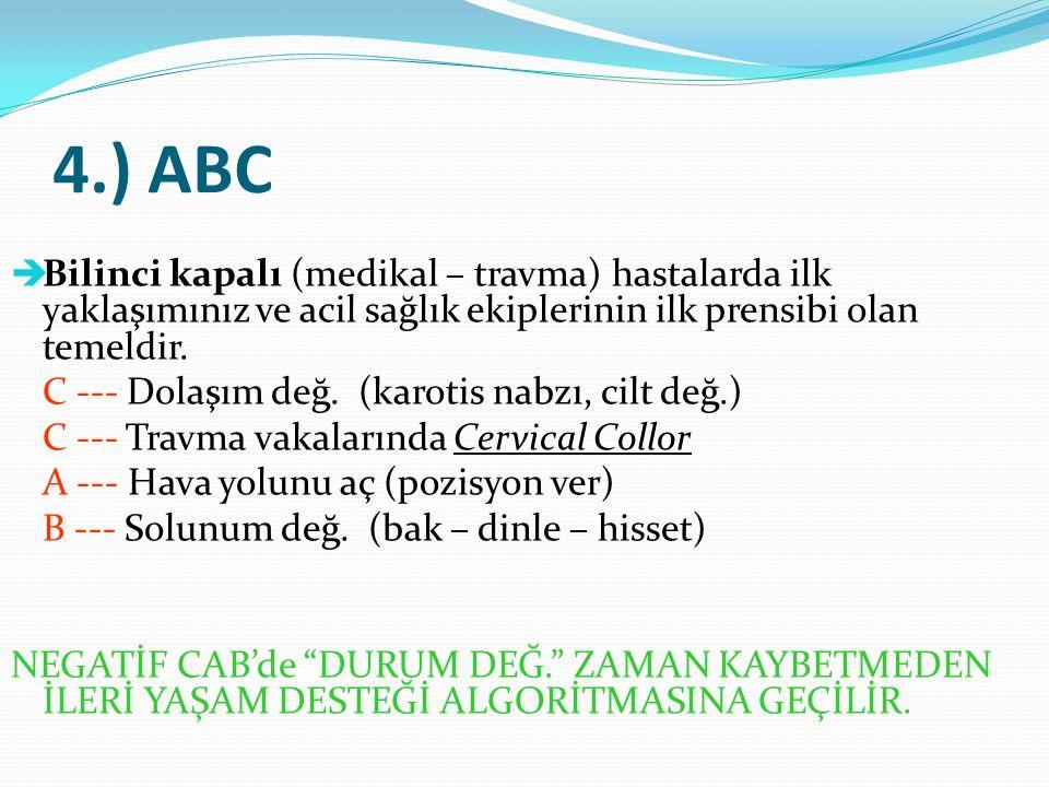 4.) ABC Bilinci kapalı (medikal – travma) hastalarda ilk yaklaşımınız ve acil sağlık ekiplerinin ilk prensibi olan temeldir.