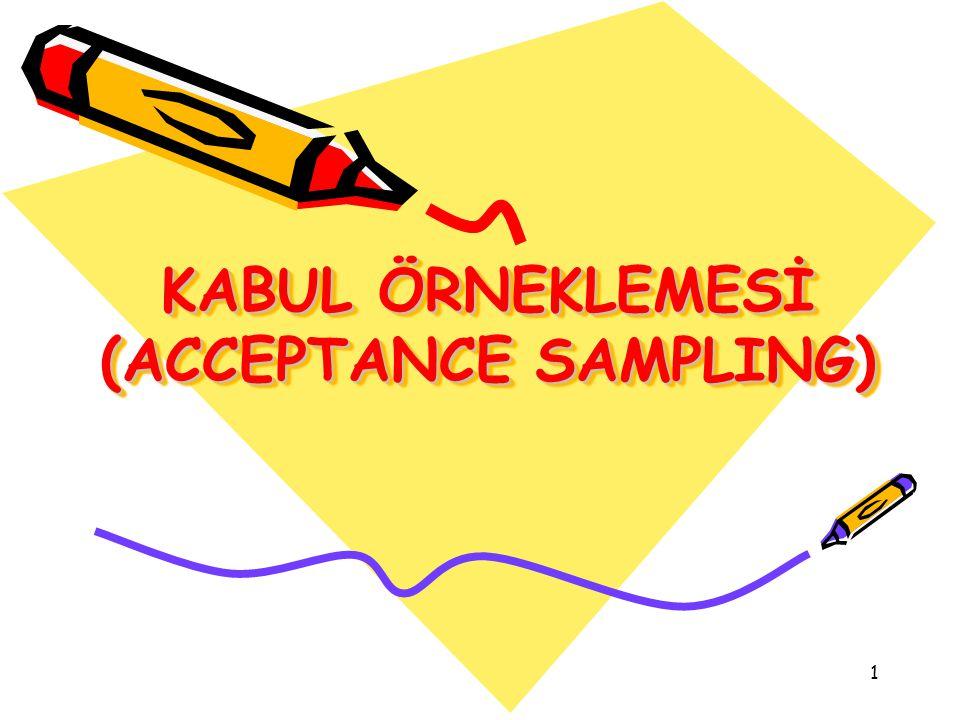 KABUL ÖRNEKLEMESİ (ACCEPTANCE SAMPLING)