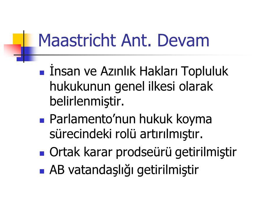 Maastricht Ant. Devam İnsan ve Azınlık Hakları Topluluk hukukunun genel ilkesi olarak belirlenmiştir.