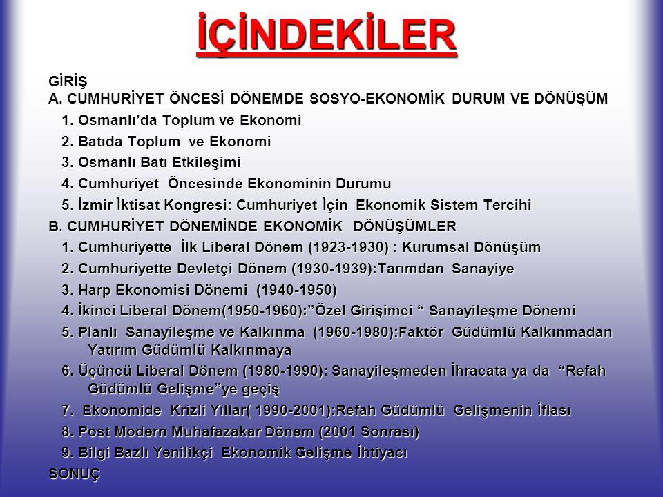 İÇİNDEKİLER GİRİŞ. A. CUMHURİYET ÖNCESİ DÖNEMDE SOSYO-EKONOMİK DURUM VE DÖNÜŞÜM. 1. Osmanlı'da Toplum ve Ekonomi.
