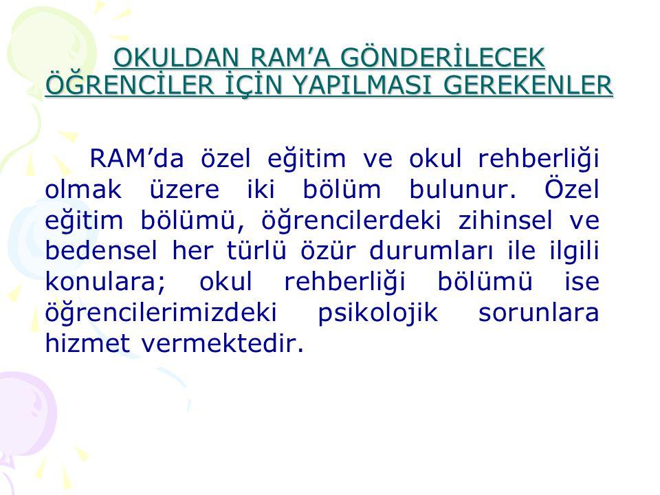 OKULDAN RAM'A GÖNDERİLECEK ÖĞRENCİLER İÇİN YAPILMASI GEREKENLER
