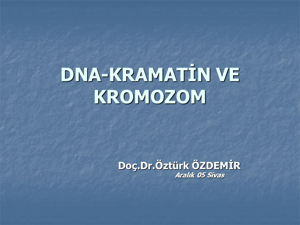 DNA-KRAMATİN VE KROMOZOM