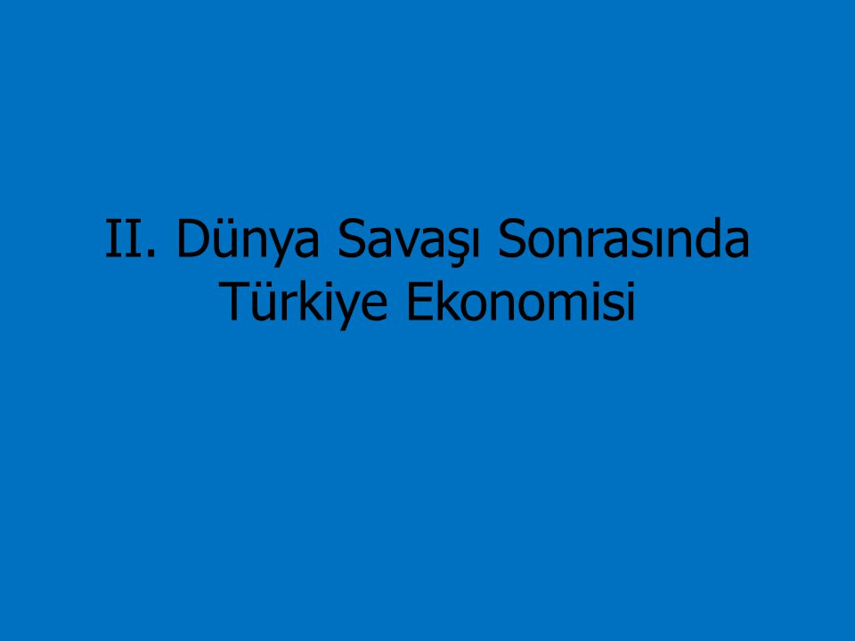 II. Dünya Savaşı Sonrasında Türkiye Ekonomisi
