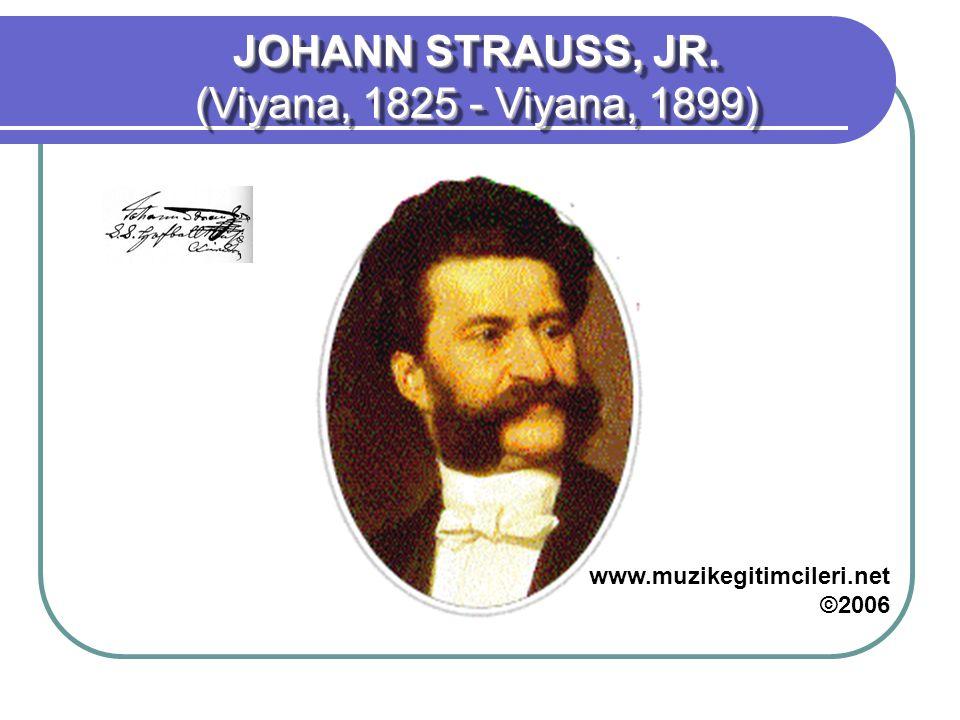 JOHANN STRAUSS, JR. (Viyana, 1825 - Viyana, 1899) ESERLERİ HAYATI