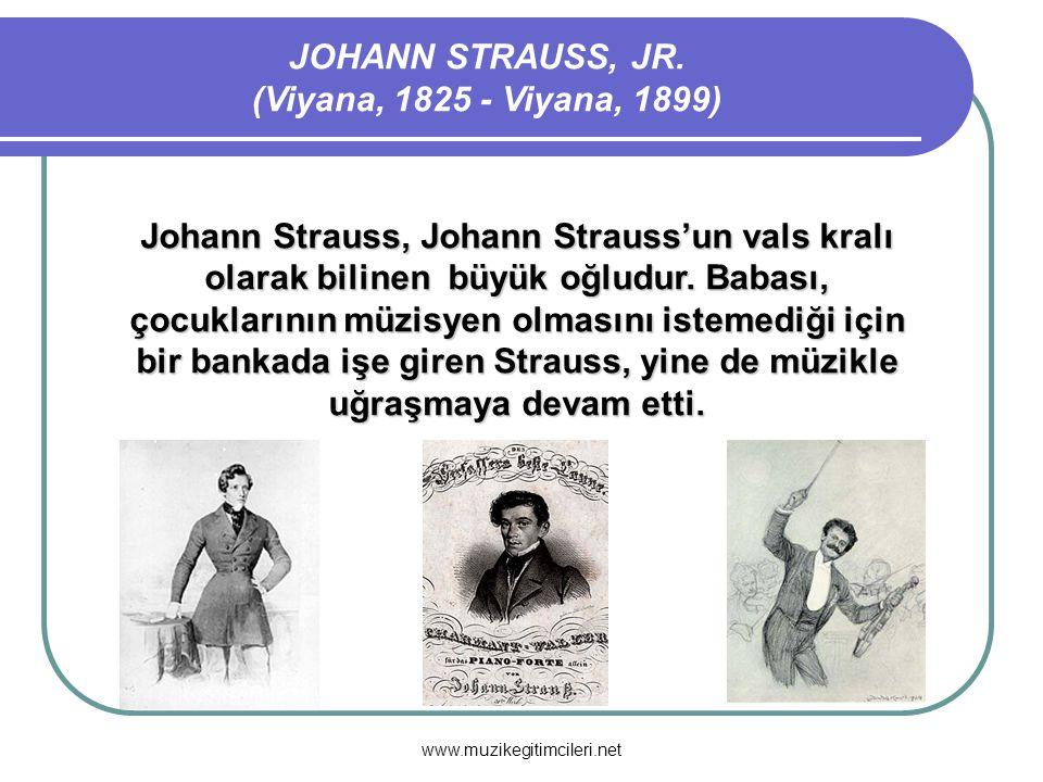 JOHANN STRAUSS, JR. (Viyana, 1825 - Viyana, 1899)
