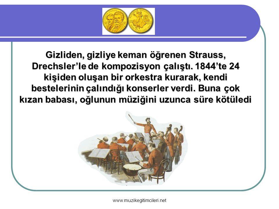 Gizliden, gizliye keman öğrenen Strauss, Drechsler'le de kompozisyon çalıştı. 1844'te 24 kişiden oluşan bir orkestra kurarak, kendi bestelerinin çalındığı konserler verdi. Buna çok kızan babası, oğlunun müziğini uzunca süre kötüledi