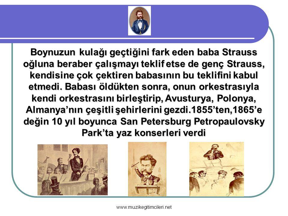 Boynuzun kulağı geçtiğini fark eden baba Strauss oğluna beraber çalışmayı teklif etse de genç Strauss, kendisine çok çektiren babasının bu teklifini kabul etmedi. Babası öldükten sonra, onun orkestrasıyla kendi orkestrasını birleştirip, Avusturya, Polonya, Almanya'nın çeşitli şehirlerini gezdi.1855'ten,1865'e değin 10 yıl boyunca San Petersburg Petropaulovsky Park'ta yaz konserleri verdi