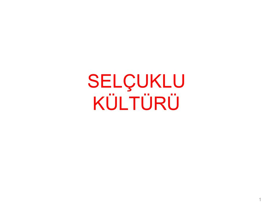 SELÇUKLU KÜLTÜRÜ