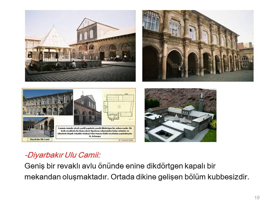 -Diyarbakır Ulu Camii: Geniş bir revaklı avlu önünde enine dikdörtgen kapalı bir mekandan oluşmaktadır.