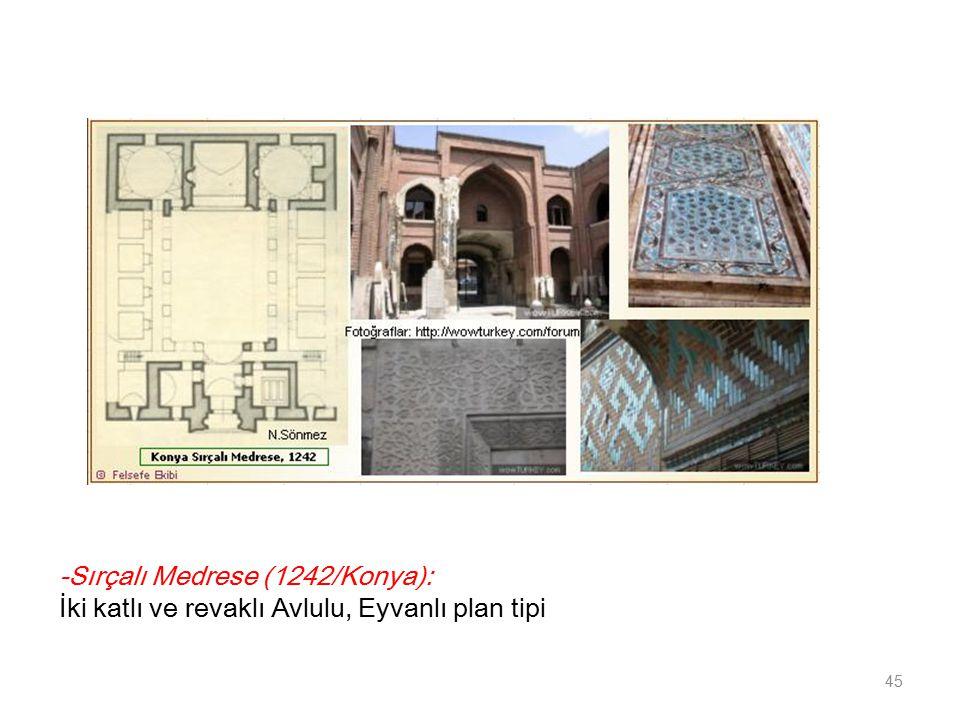 -Sırçalı Medrese (1242/Konya): İki katlı ve revaklı Avlulu, Eyvanlı plan tipi