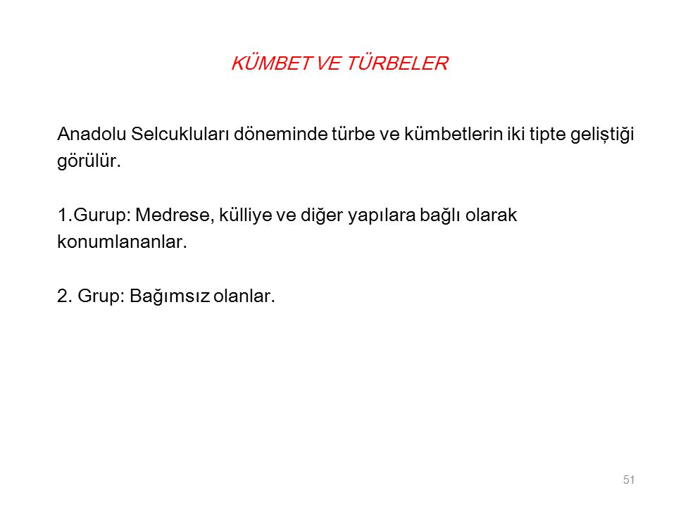 KÜMBET VE TÜRBELER Anadolu Selcukluları döneminde türbe ve kümbetlerin iki tipte geliştiği. görülür.