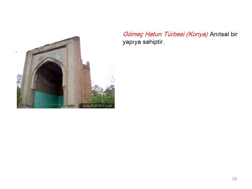 - Gömeç Hatun Türbesi (Konya) Anıtsal bir yapıya sahiptir.