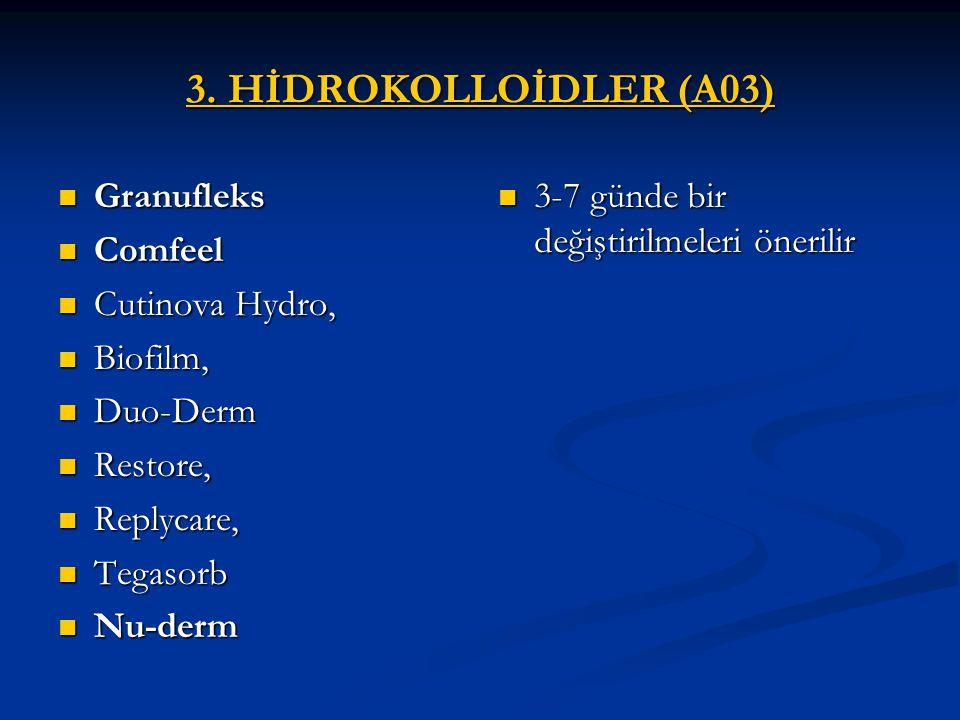 3. HİDROKOLLOİDLER (A03) Granufleks Comfeel Cutinova Hydro, Biofilm,